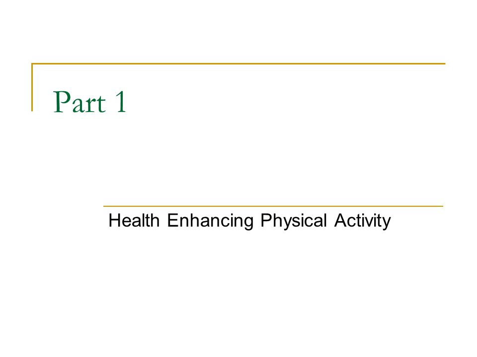 Part 1 Health Enhancing Physical Activity