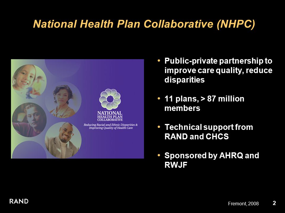 2 Fremont, 2008 National Health Plan Collaborative (NHPC) Public-private partnership to improve care quality, reduce disparities 11 plans, > 87 millio