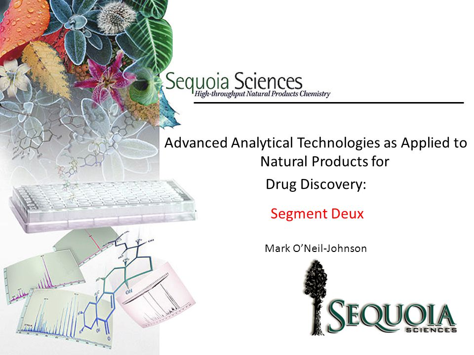 Mark O'Neil-Johnson Advanced Analytical Technologies as Applied to Natural Products for Drug Discovery: Segment Deux