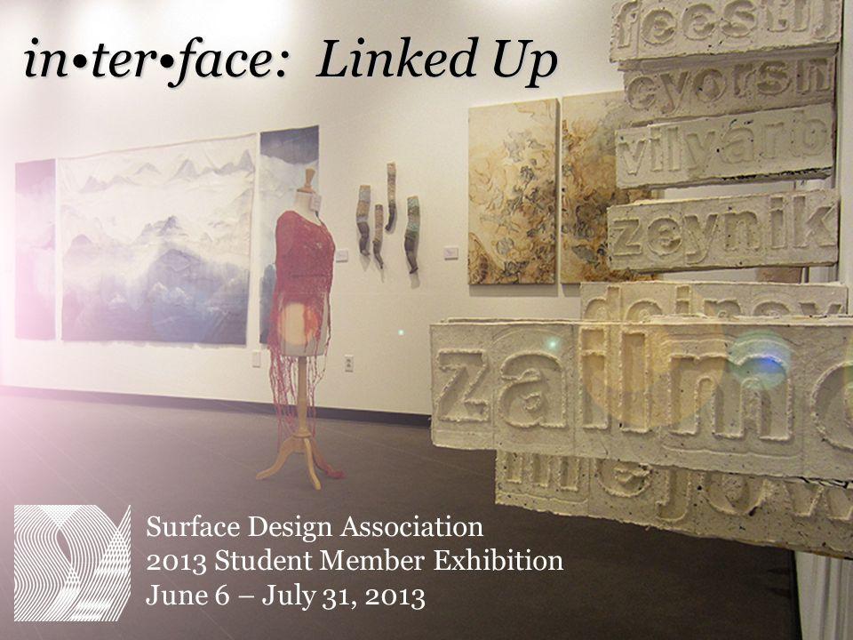 Surface Design Association 2013 Student Member Exhibition June 6 – July 31, 2013 interface: Linked Up
