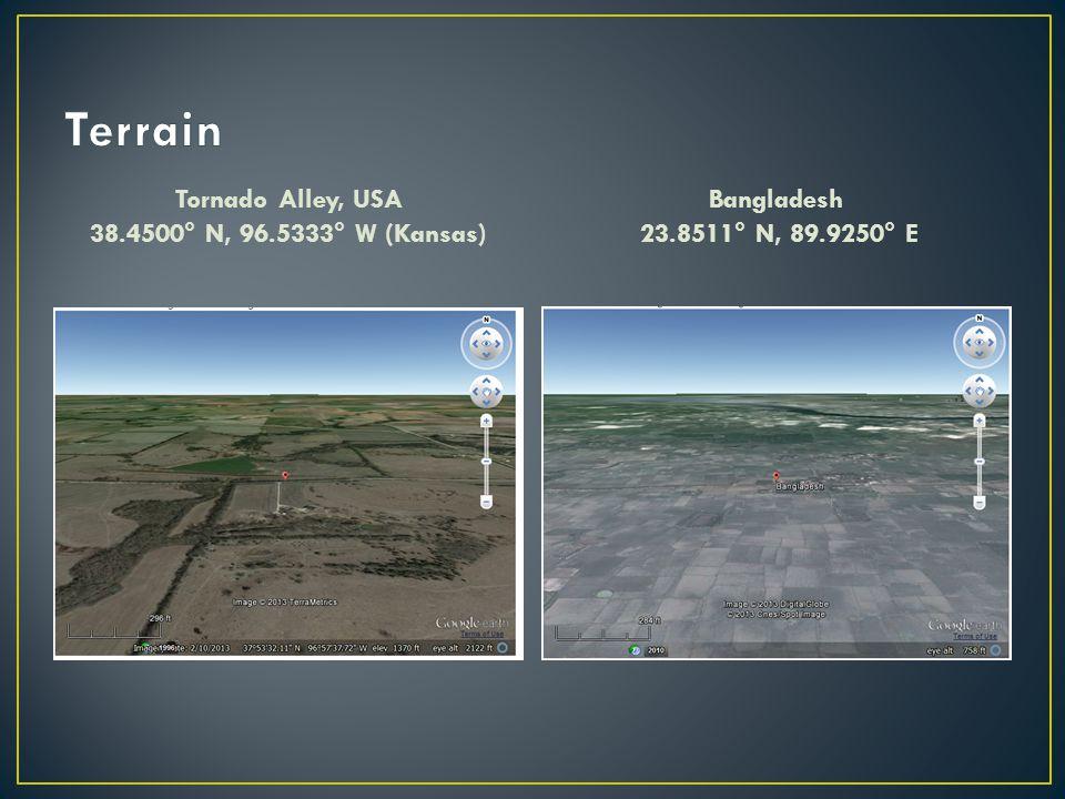 Tornado Alley, USA 38.4500° N, 96.5333° W (Kansas) Bangladesh 23.8511° N, 89.9250° E