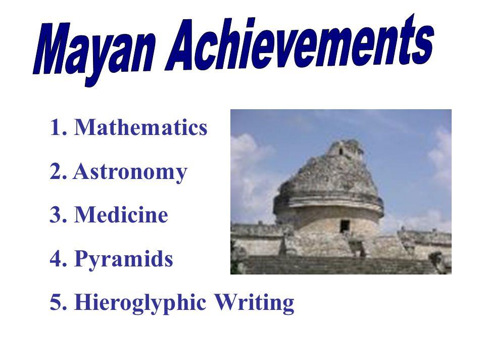 1. Mathematics 2. Astronomy 3. Medicine 4. Pyramids 5. Hieroglyphic Writing