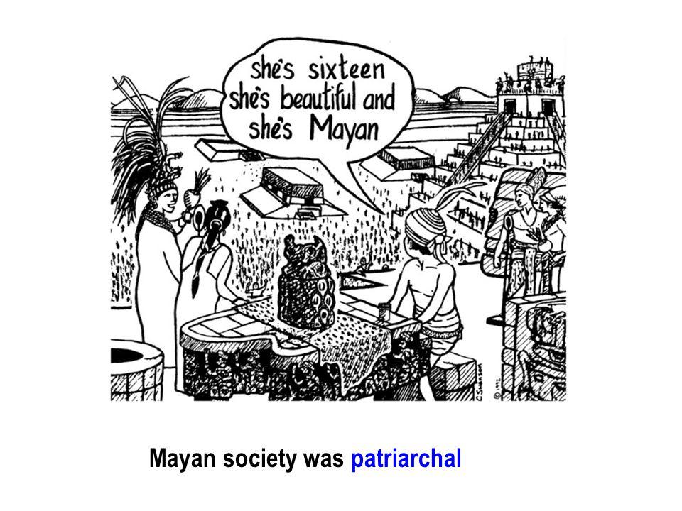 Mayan society was patriarchal