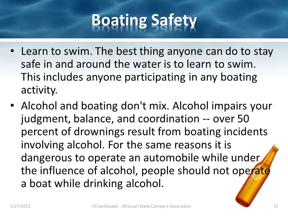 Learn to swim. The best thing anyone can do to stay safe in and around the water is to learn to swim. This includes anyone participating in any boatin