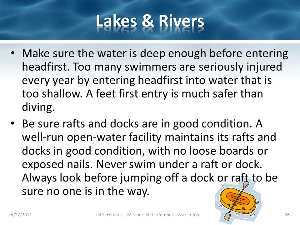 Make sure the water is deep enough before entering headfirst.