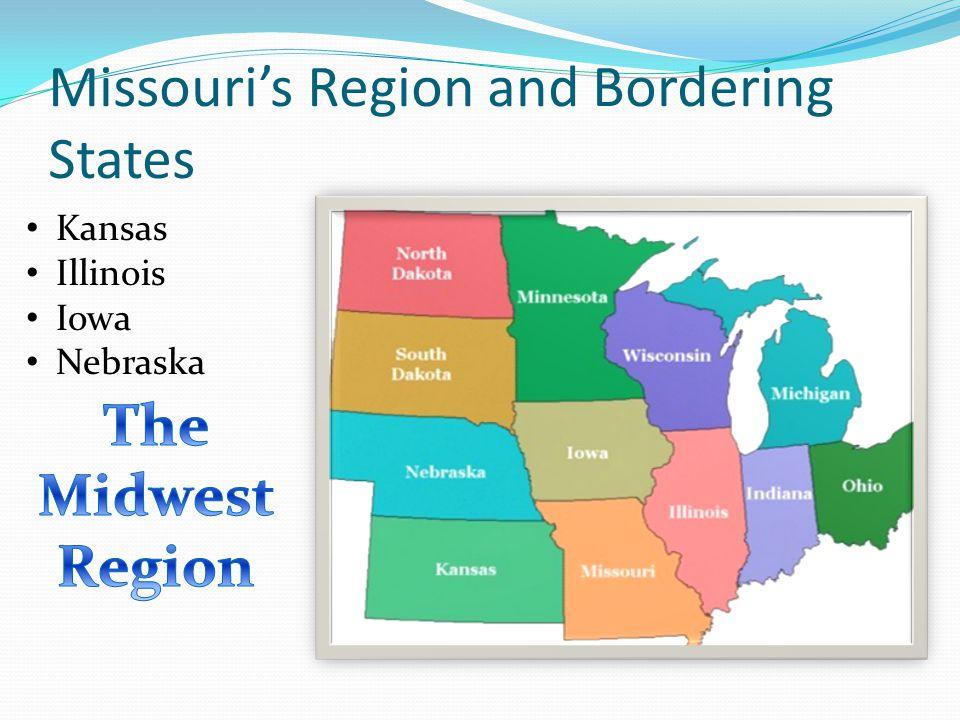 Missouri's Region and Bordering States Kansas Illinois Iowa Nebraska