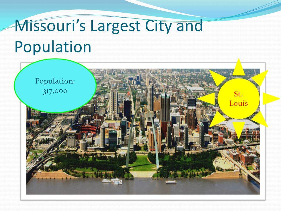 Missouri's Largest City and Population St. Louis Population: 317,000