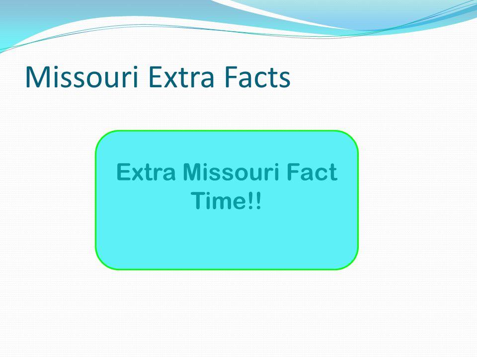 Missouri Extra Facts Extra Missouri Fact Time!!