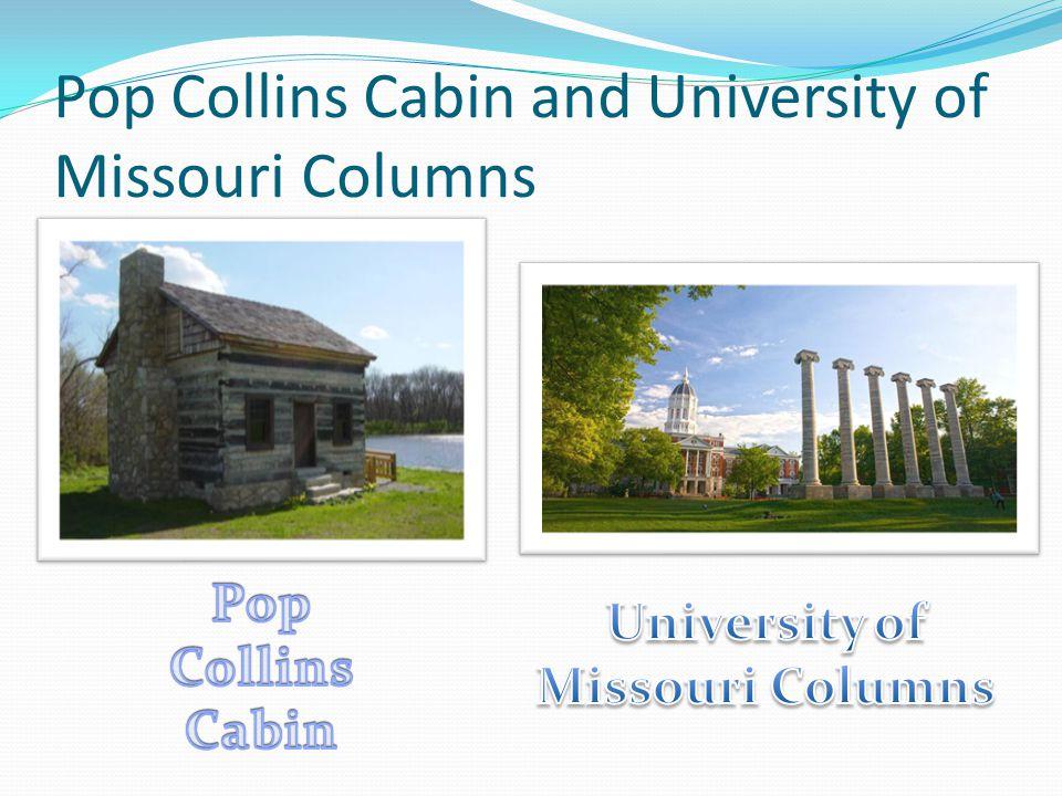 Pop Collins Cabin and University of Missouri Columns