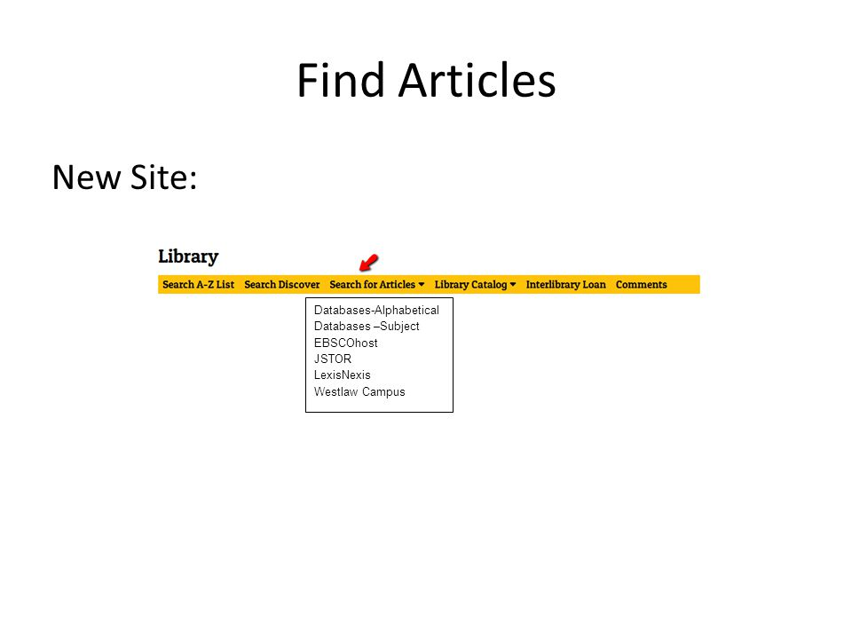 Find Articles New Site: Databases-Alphabetical Databases –Subject EBSCOhost JSTOR LexisNexis Westlaw Campus
