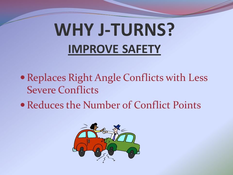 WHY J-TURNS? IMPROVE SAFETY NCHRP Report 650
