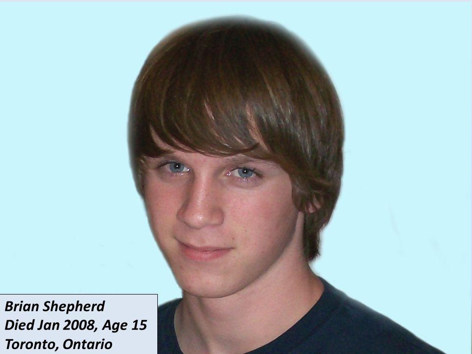 Brian Shepherd Died Jan 2008, Age 15 Toronto, Ontario