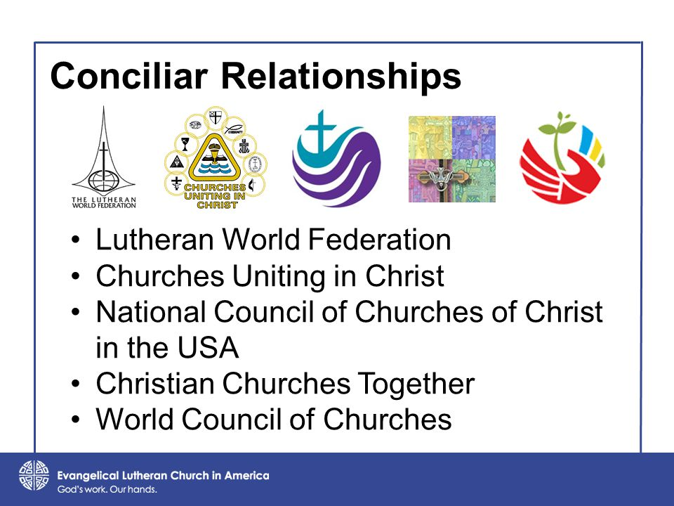 Conciliar Relationships Lutheran World Federation Churches Uniting in Christ National Council of Churches of Christ in the USA Christian Churches Together World Council of Churches