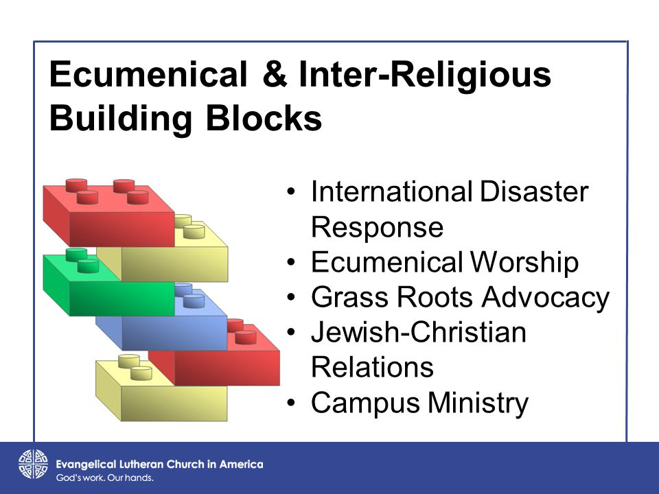 Ecumenical & Inter-Religious Building Blocks International Disaster Response Ecumenical Worship Grass Roots Advocacy Jewish-Christian Relations Campus Ministry