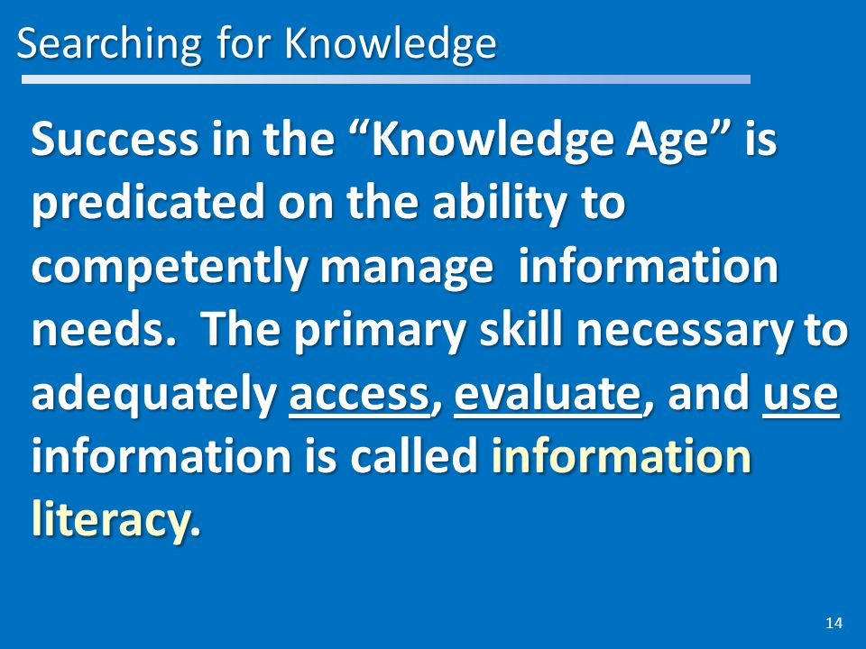 Searching for Knowledge Success in the Knowledge Age is predicated on the ability to competently manage information needs.