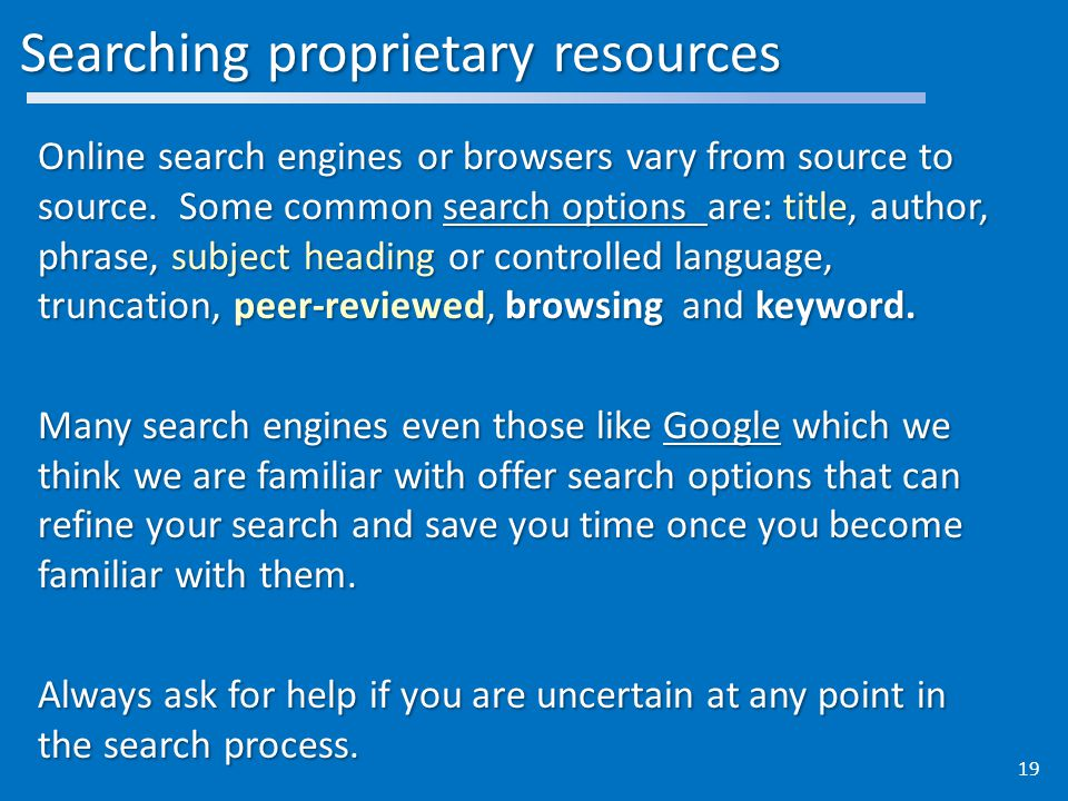 Searching proprietary resources Online search engines or browsers vary from source to source.
