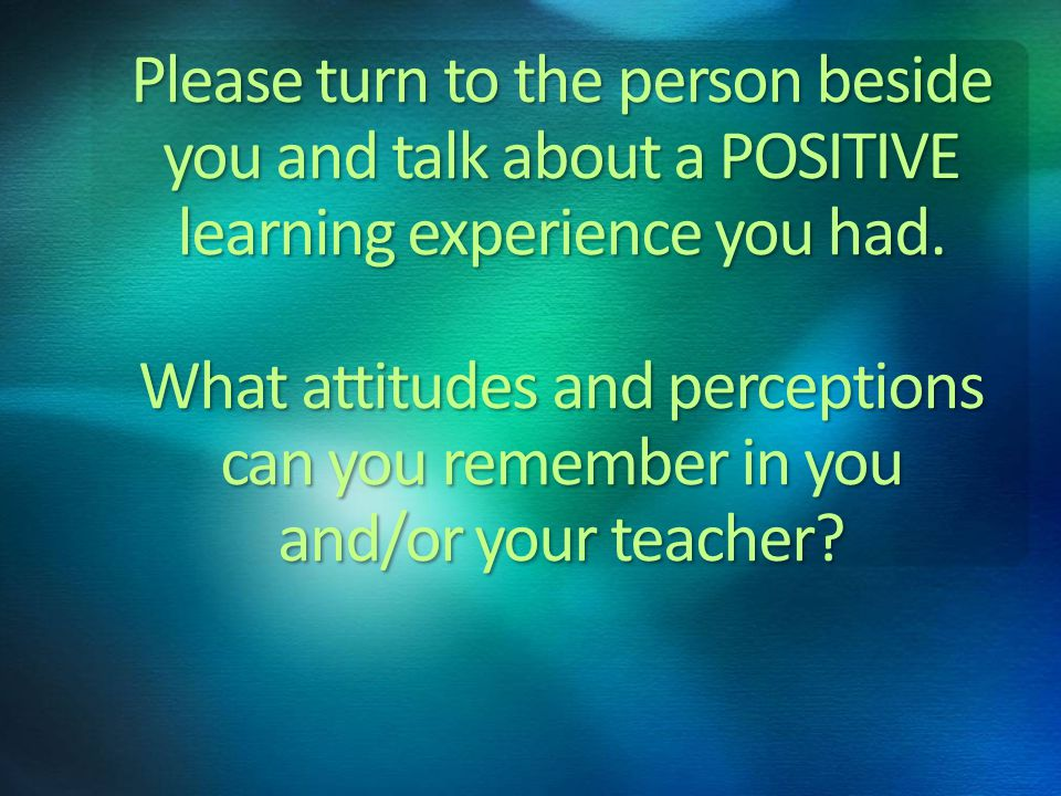 The following strategies are designed for teachers to use to help students enhance their attitudes and perceptions and to help students develop their own strategies for enhancing attitudes and perceptions.