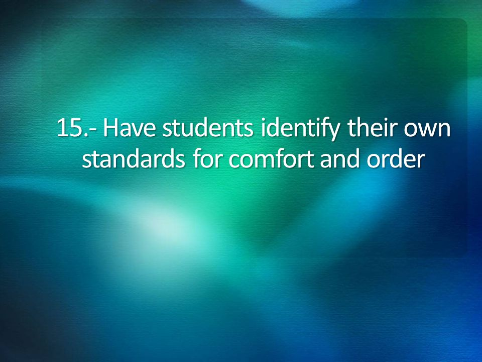 15.- Have students identify their own standards for comfort and order