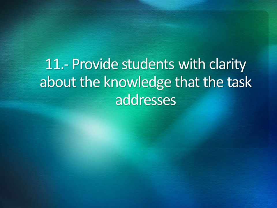 11.- Provide students with clarity about the knowledge that the task addresses