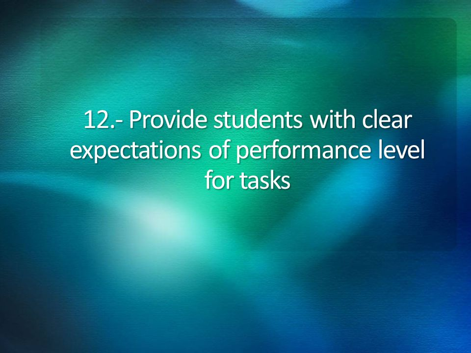 12.- Provide students with clear expectations of performance level for tasks