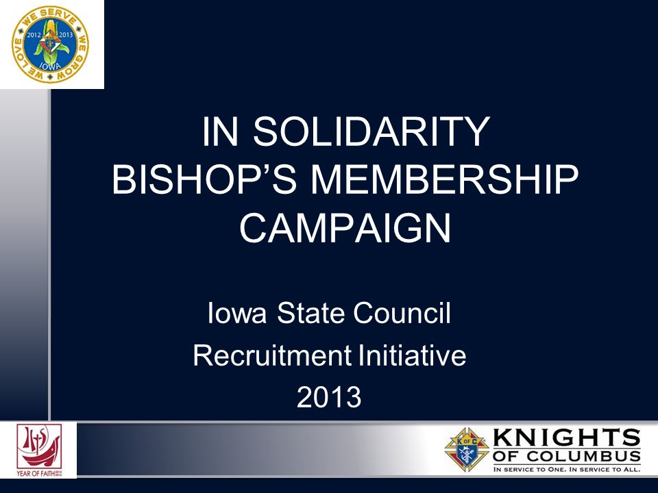 IN SOLIDARITY BISHOP'S MEMBERSHIP CAMPAIGN Iowa State Council Recruitment Initiative 2013