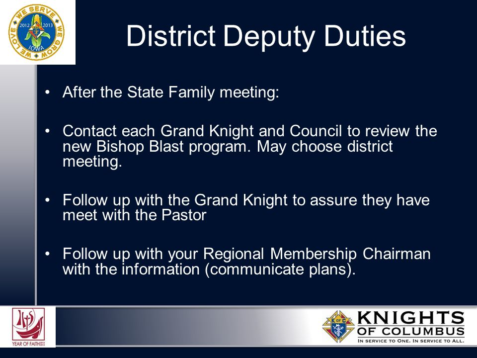 District Deputy Duties After the State Family meeting: Contact each Grand Knight and Council to review the new Bishop Blast program.