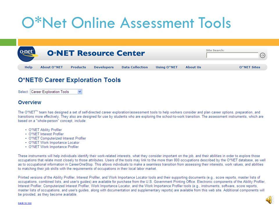 O*Net Online Assessment Tools  O*NET Career Exploration Tools  Interest Profiler  Work Importance Locator/Profiler  Ability Profiler