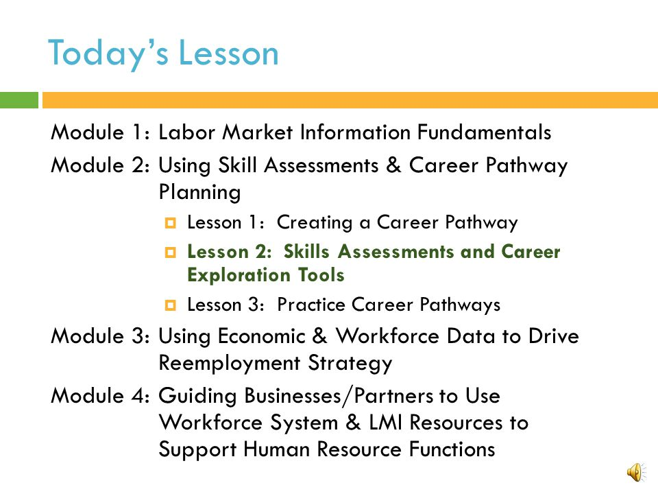 MODULE 2: LESSON 2 SKILLS ASSESSMENTS & CAREER EXPLORATION TOOLS This project has been funded, either wholly or in part, with Federal funds from the Department of Labor, Employment & Training Administration under Task Order Number DOLJ061A20373; the mention of trade names, commercial products, or organizations does not imply endorsement of same by the U.S.