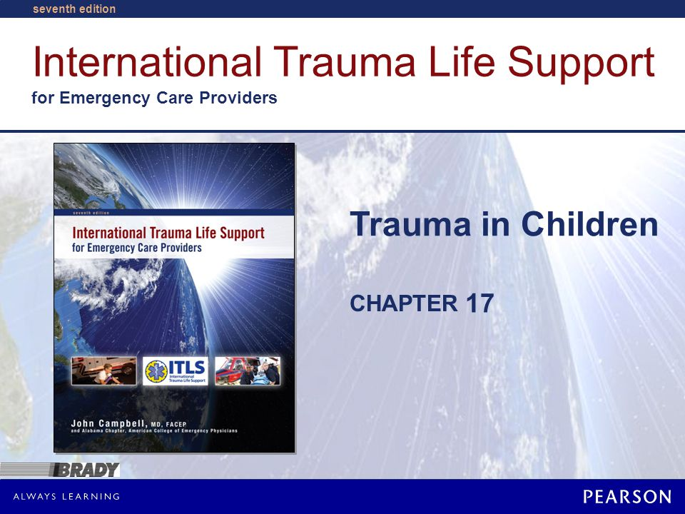 International Trauma Life Support for Emergency Care Providers CHAPTER seventh edition Trauma in Children 17
