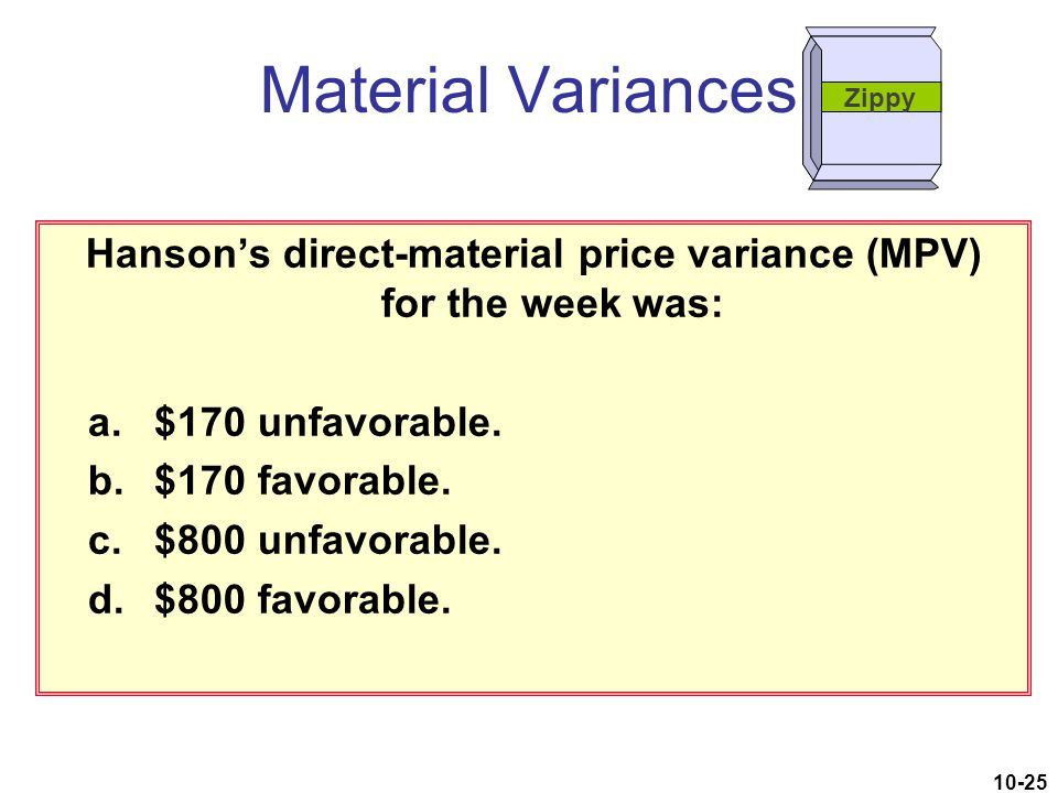 10-25 Hanson's direct-material price variance (MPV) for the week was: a.$170 unfavorable. b.$170 favorable. c.$800 unfavorable. d.$800 favorable. Mate