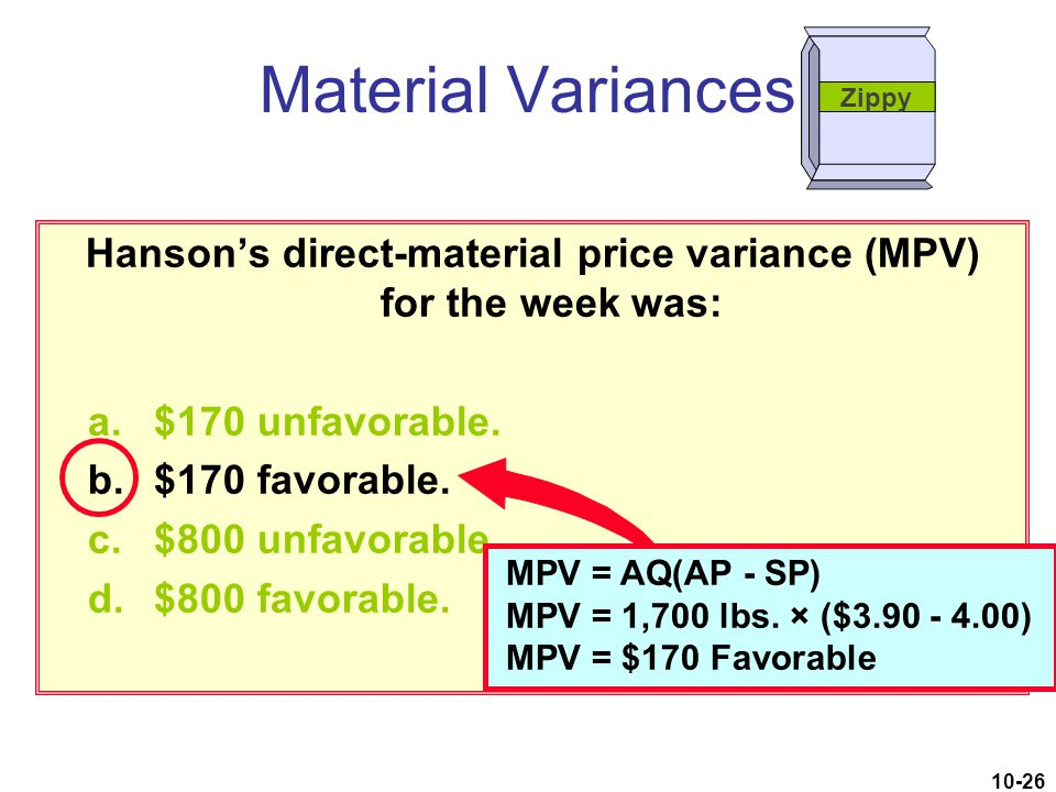 10-26 Hanson's direct-material price variance (MPV) for the week was: a.$170 unfavorable. b.$170 favorable. c.$800 unfavorable. d.$800 favorable. MPV