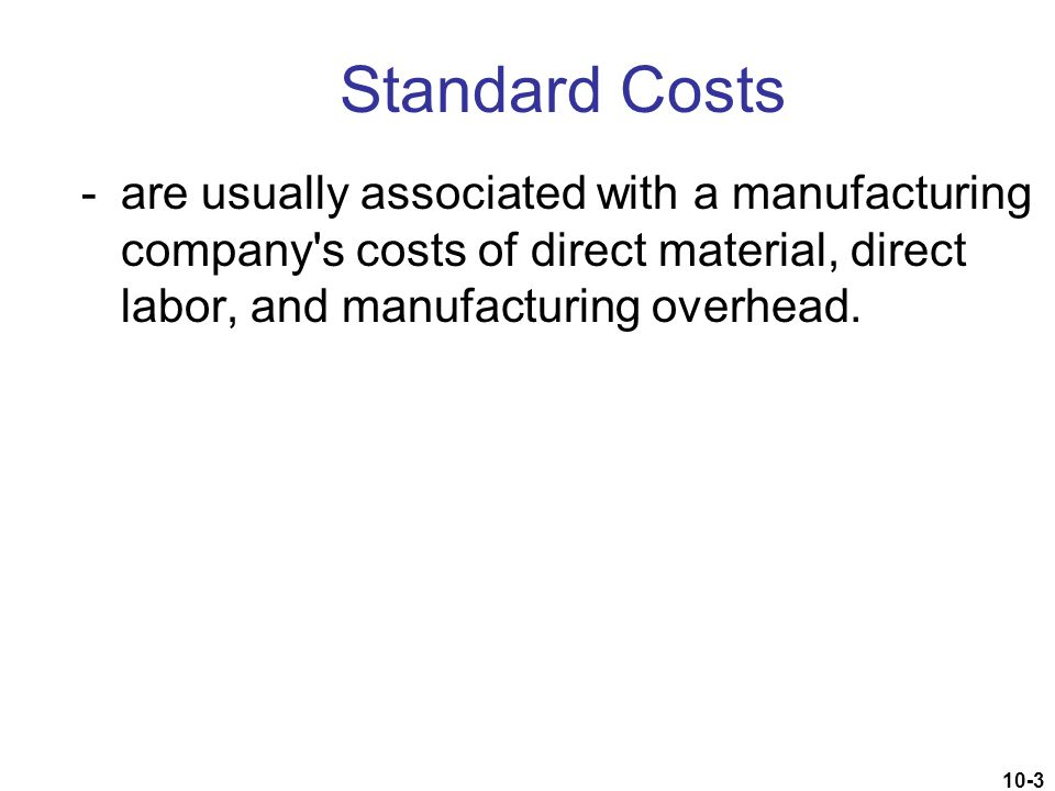 10-94 Use of Standard Costs for Product Costing Raw Material Inventory Actual quantity at standard cost Account Payable Actual quantity at actual cost Direct Material Price Variance Favorable VarianceUnfavorable Variance