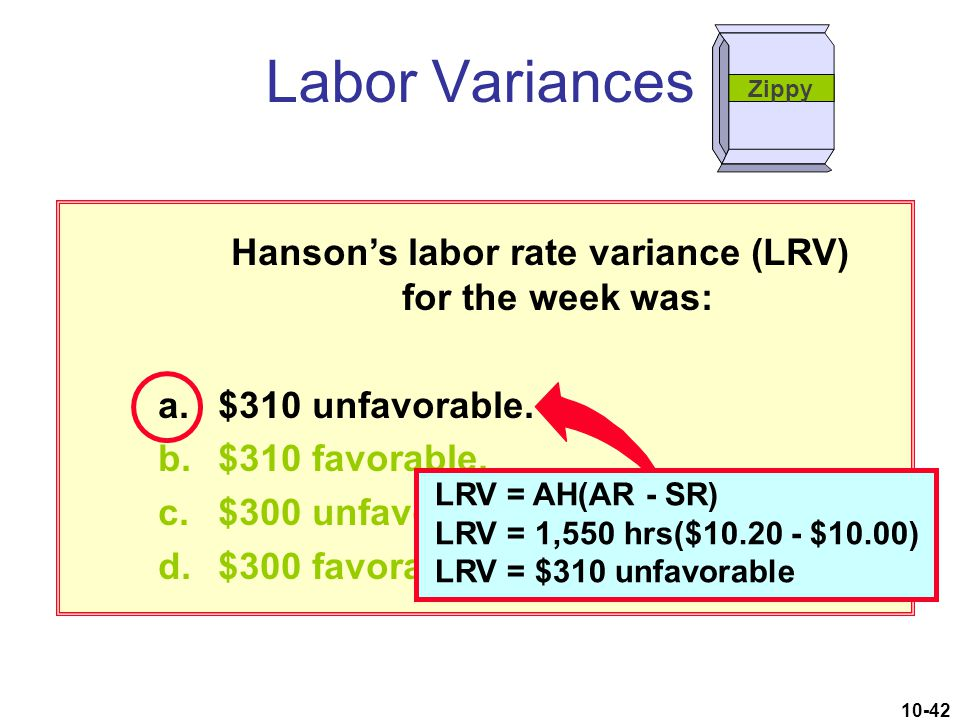 10-42 Hanson's labor rate variance (LRV) for the week was: a.$310 unfavorable. b.$310 favorable. c.$300 unfavorable. d.$300 favorable. Labor Variances