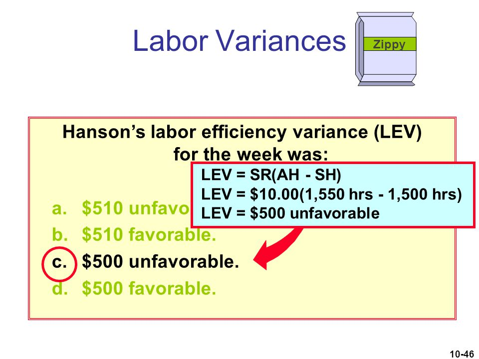 10-46 Hanson's labor efficiency variance (LEV) for the week was: a.$510 unfavorable. b.$510 favorable. c.$500 unfavorable. d.$500 favorable. Labor Var