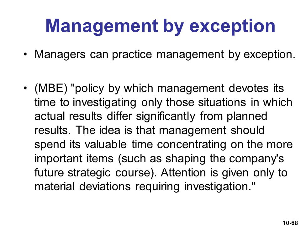 10-68 Management by exception Managers can practice management by exception. (MBE)
