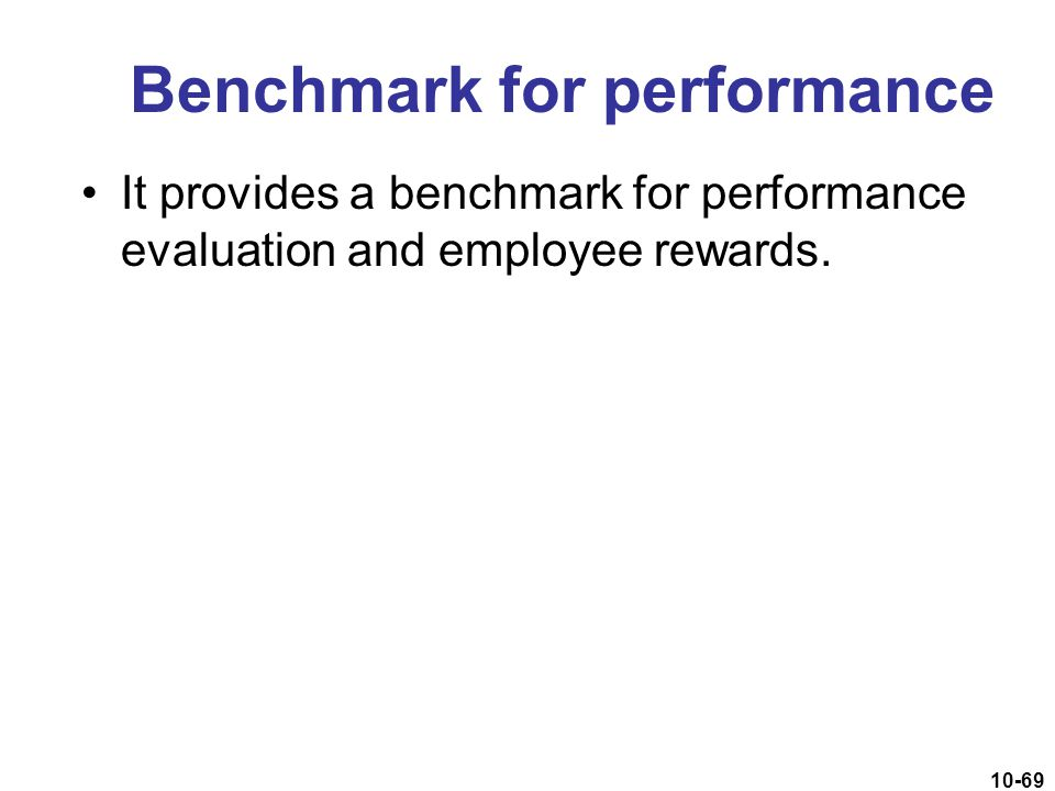 10-69 Benchmark for performance It provides a benchmark for performance evaluation and employee rewards.