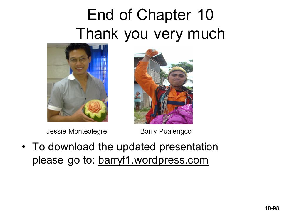 10-98 End of Chapter 10 Thank you very much To download the updated presentation please go to: barryf1.wordpress.com Jessie MontealegreBarry Pualengco