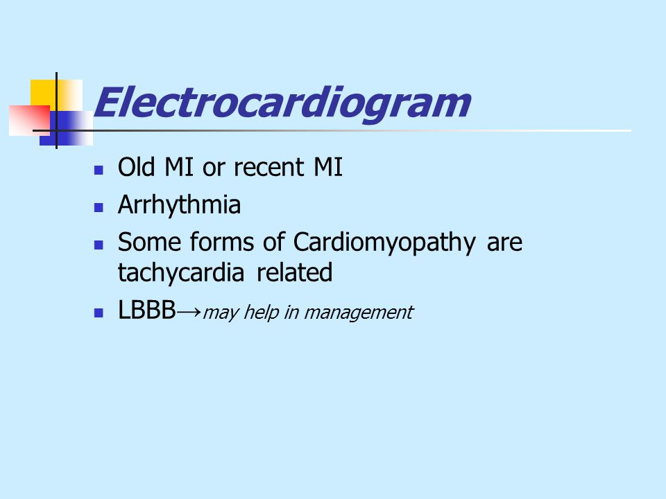 Electrocardiogram Old MI or recent MI Arrhythmia Some forms of Cardiomyopathy are tachycardia related LBBB → may help in management