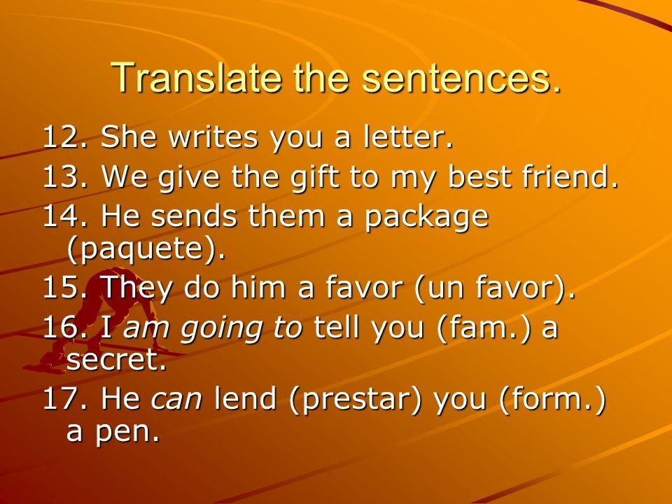 Translate the sentences. 12. She writes you a letter.