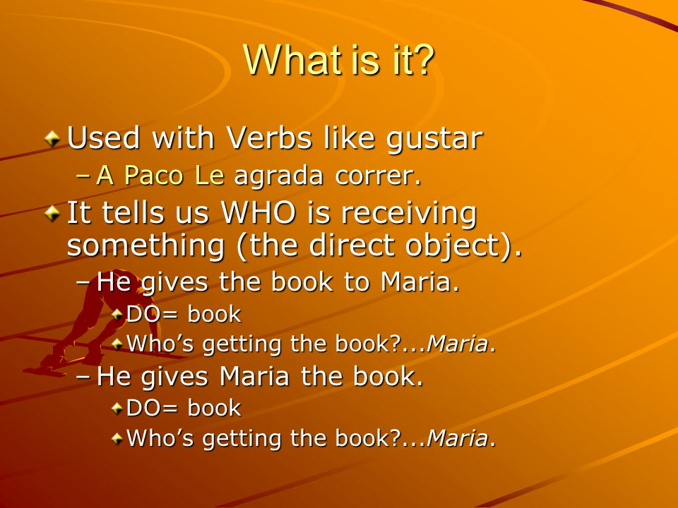 What is it. Used with Verbs like gustar –A Paco Le agrada correr.