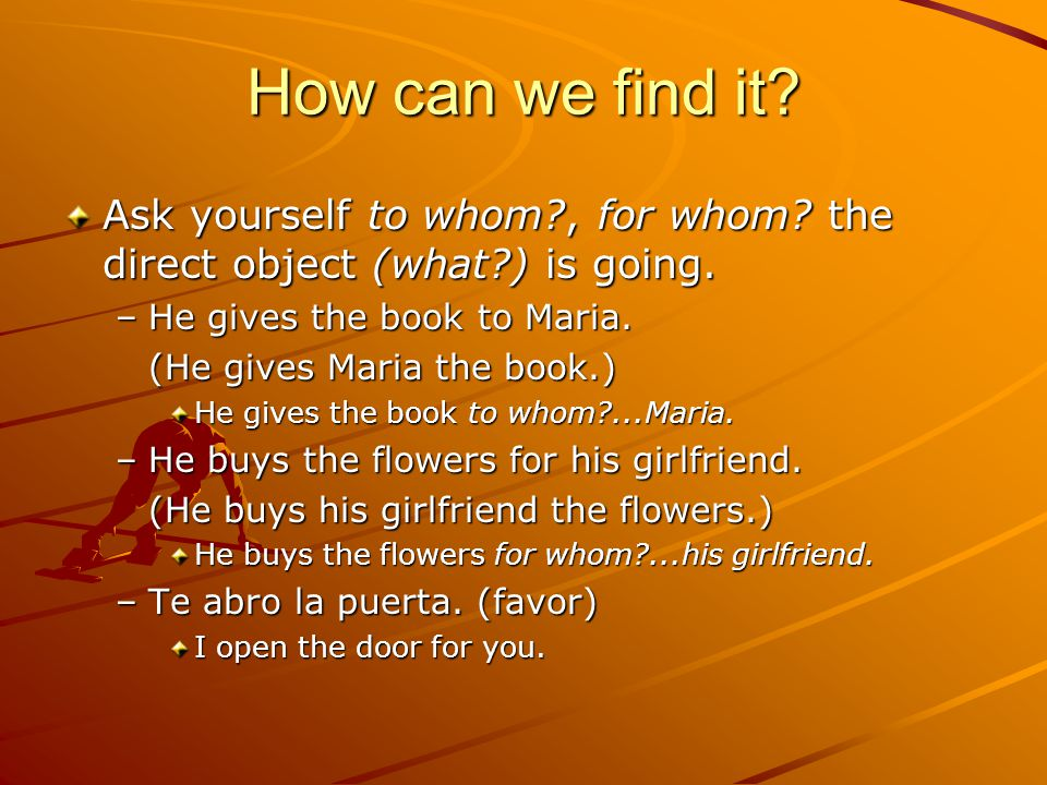 How can we find it. Ask yourself to whom?, for whom.