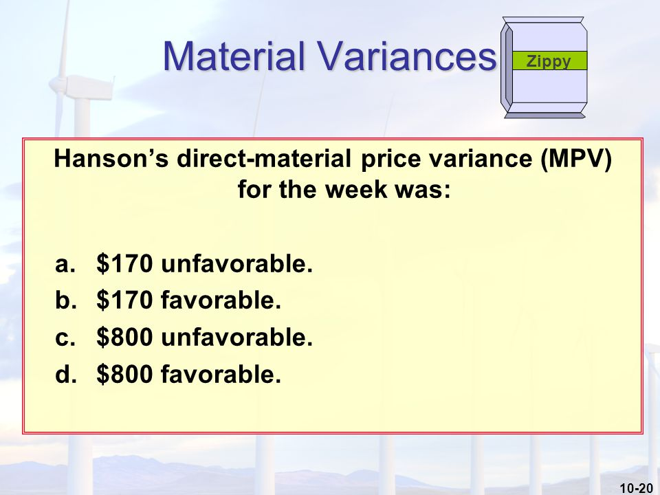 10-20 Hanson's direct-material price variance (MPV) for the week was: a.$170 unfavorable.
