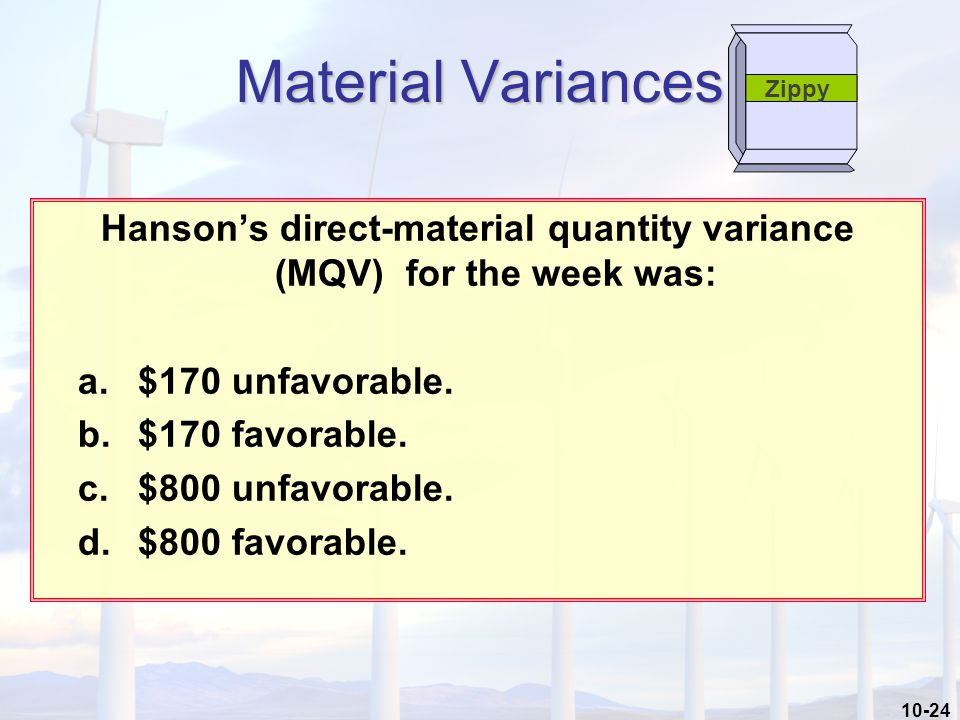 10-24 Hanson's direct-material quantity variance (MQV) for the week was: a.$170 unfavorable.
