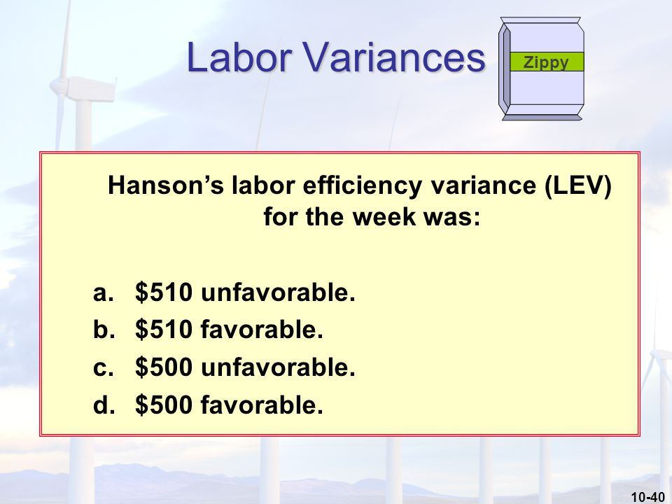 10-40 Hanson's labor efficiency variance (LEV) for the week was: a.$510 unfavorable.