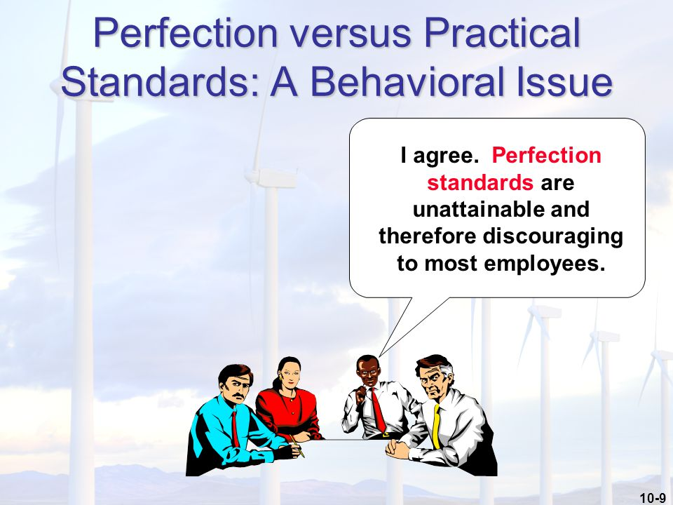 10-9 I agree. Perfection standards are unattainable and therefore discouraging to most employees.
