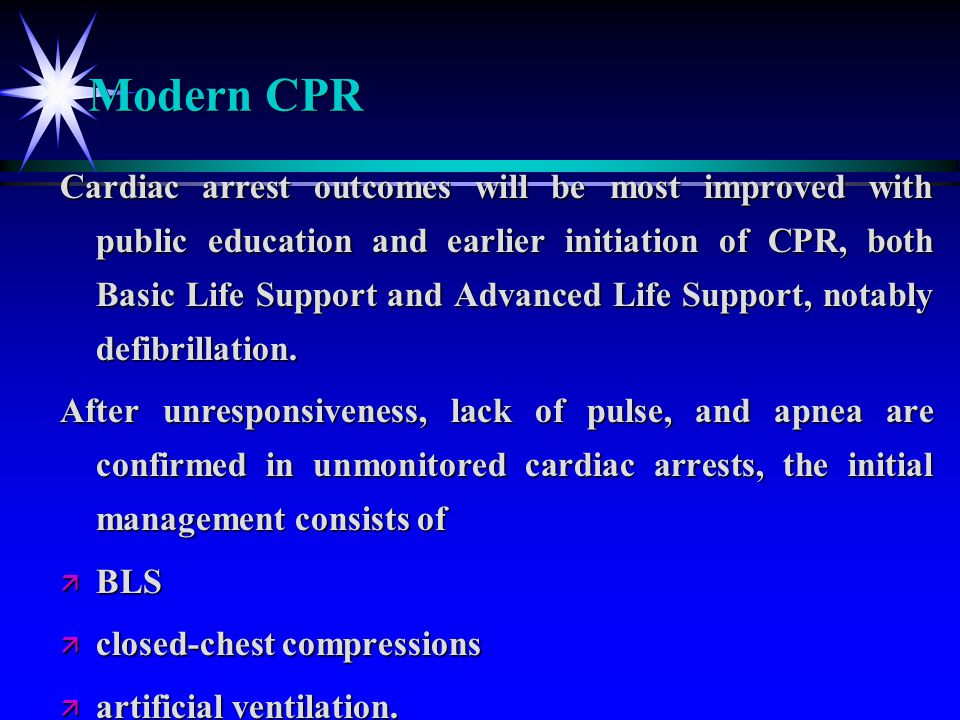 Modern CPR Cardiac arrest outcomes will be most improved with public education and earlier initiation of CPR, both Basic Life Support and Advanced Lif