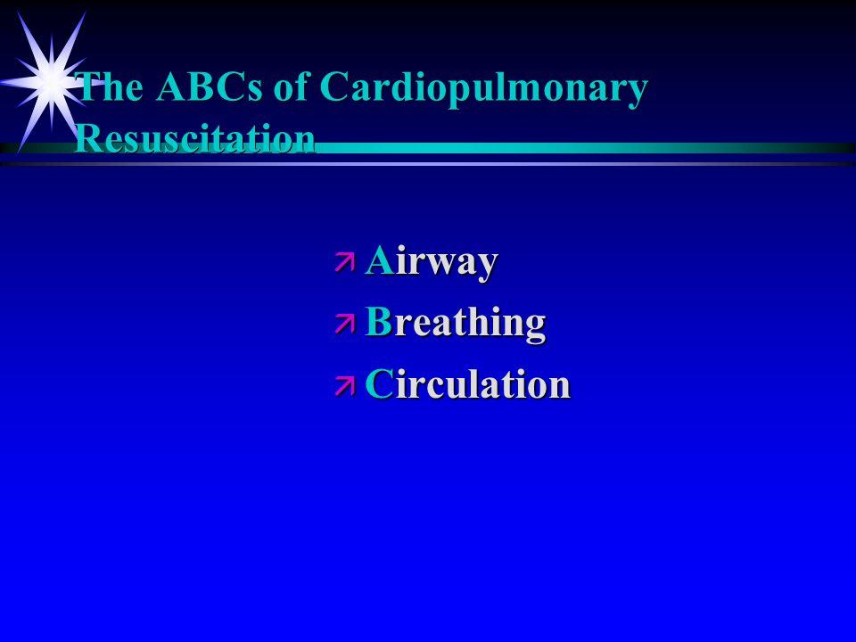 The ABCs of Cardiopulmonary Resuscitation ä Airway ä Breathing ä Circulation