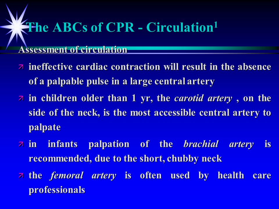The ABCs of CPR - Circulation 1 Assessment of circulation ä ineffective cardiac contraction will result in the absence of a palpable pulse in a large