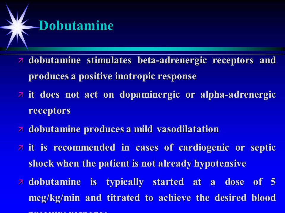 Dobutamine ä dobutamine stimulates beta-adrenergic receptors and produces a positive inotropic response ä it does not act on dopaminergic or alpha-adr