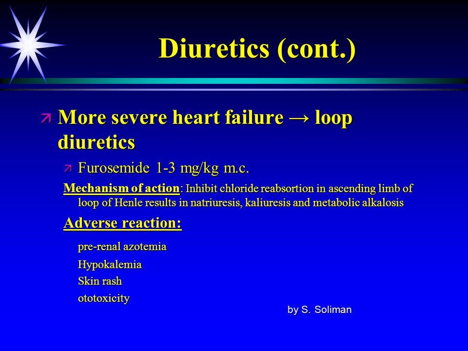 Diuretics (cont.) ä More severe heart failure → loop diuretics ä Furosemide 1-3 mg/kg m.c. Mechanism of action: Inhibit chloride reabsortion in ascend